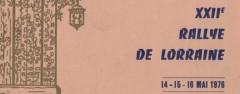 XXIIème Rallye de Lorraine 1976 Ambiance : Photographie Daniel NARTZ Fiche technique : 22ème édition les vendredi 14, samedi 15 et dimanche 16 mai 1976. Organisée par l'ASAC Lorrain 49, Place de la Carrière B.P. 306 54000 Nancy Tél. : 28/24.52.41. Ouvert aux groupes 1 à 5, comptant pour la 11ème épreuve du Championnat de France des Rallyes (coef. 5), et coefficient 5 pour la 5ème épreuve du Championnat fédéral de la zone Nord Est. Parcours sous forme d'une boucle à faire 3 fois, long de 1019 km dont 371 km de spéciales, avec 23 épreuves chronométrées : Les Verrières […]