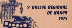 Vème Rallye régional de Nancy 1975 Fiche technique : 5ème édition du critérium, les samedi 3 et dimanche 4 mai 1975. Organisée par l'ASA Nancy 10, square Albert Lebrun B.P. 19 54140 Jarville La Malgrange Tél. : 28/24.72.83. Parcours qui comprenait quatre boucles et seize spéciales au total. 100 concurents engagés. Conditions atmosphériques : temps froid et sec. Nota: utilisation du surnom PILOU pour l'engagement. Résultats : Pierre MÉNY – Pascal GOURY Alpine A110 Groupe 4 Abandon:sortie de route ES 3 / Gelaucourt 1°SAINPY-CHIARAVITA /FORD ESCORT GR2 2°MOUGIN-COLLIARD /A110 1600 S GR3 3°MERMOD-MANGEL / SR 2 GR2 Commentaire : utilisation […]