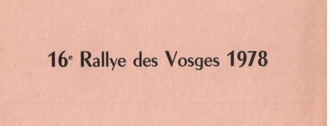 XVIème Rallye des Vosges 1978 Fiche technique : 16ème édition du critérium, 22 avril 1978. Résultats : Pierre MÉNY – Jean François LIÉNÉRÉ Alpine A310 V6 Groupe 4 n°83 Abandon : Moteur serré au 3ème Tour 1-SEGOLEN-LORAME / PORSCHE CARRERA 3L 2- SAINPY-UMBARDO / FORD ESCORT 1975 3- ŒIL DE LYNX-GOBETTI /Opel K.GTE Bibliographie : Reportages sportifs Adolphe CONRATH Collection Pierre Mény